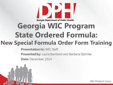 Georgia WIC Program State Ordered Formula: New Special Formula Order Form Training Presentation to: WIC Staff Presented by: Laura Iberkleid and Barbara.