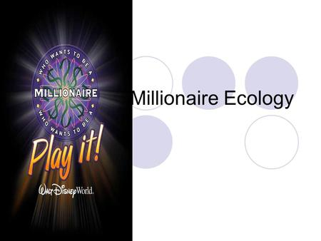 Millionaire Ecology. Question 1 This type of animal hunts and kills its prey for food:  1) Carnivore  2) Predator  3) Scavenger.