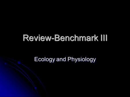 Review-Benchmark III Ecology and Physiology. Ecology Power Standards BI 6.a-Students know biodiversity is the sum total of different kinds of organisms.