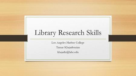 Library Research Skills Los Angeles Harbor College Tamar Khajadourian