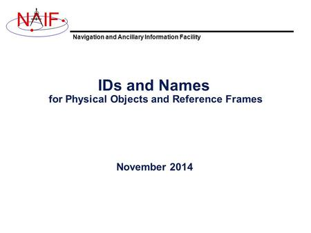 Navigation and Ancillary Information Facility NIF IDs and Names for Physical Objects and Reference Frames November 2014.
