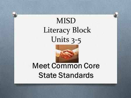 MISD Literacy Block Units 3-5 Meet Common Core State Standards.