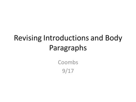 Revising Introductions and Body Paragraphs Coombs 9/17.