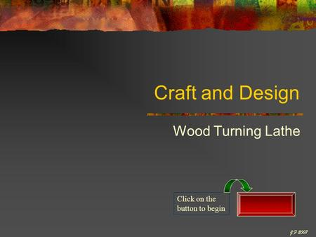 Craft and Design Wood Turning Lathe Click on the button to begin J F 2007.