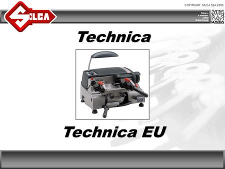 COPYRIGHT SILCA SpA 2005 Silca is a member of the Kaba Group Technica Technica EU.