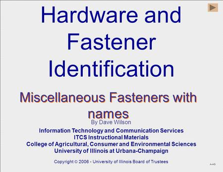 Hardware and Fastener Identification Hardware and Fastener Identification By Dave Wilson Information Technology and Communication Services ITCS Instructional.