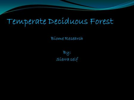 Temperate Deciduous Forest Biome Research By: Sierra self.