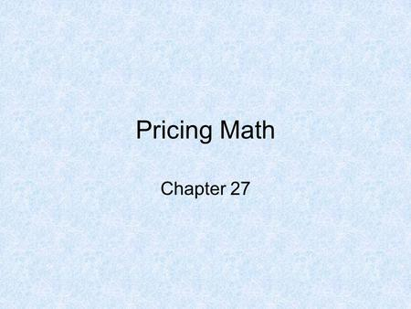 Pricing Math Chapter 27.