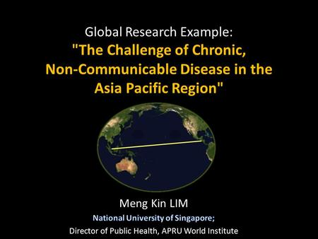 Global Research Example: The Challenge of Chronic, Non-Communicable Disease in the Asia Pacific Region