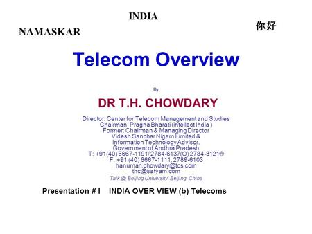 Telecom Overview By DR T.H. CHOWDARY Director: Center for Telecom Management and Studies Chairman: Pragna Bharati (intellect India ) Former: Chairman &