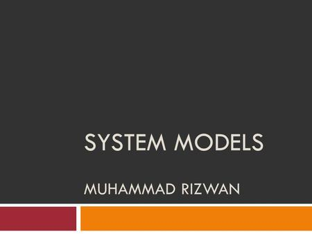 SYSTEM MODELS MUHAMMAD RIZWAN. Objectives  To explain why the context of a system should be modelled as part of the RE process  To describe behavioural.