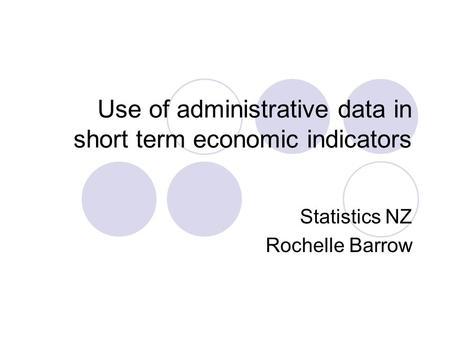 Use of administrative data in short term economic indicators Statistics NZ Rochelle Barrow.