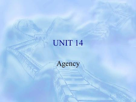 UNIT 14 Agency. I. Introduction 1. Definition of Agency Agency is a legal relationship between a principal and another party, named as agent, who is.