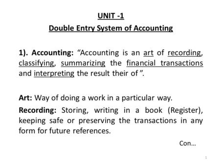 "UNIT -1 Double Entry System of Accounting 1). Accounting: ""Accounting is an art of recording, classifying, summarizing the financial transactions and interpreting."
