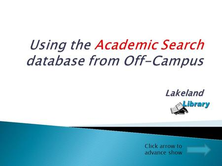"Lakeland Click arrow to advance show. Click on the ""A"" under ""Listed By Name."" (""A"" for Academic Search Database)"