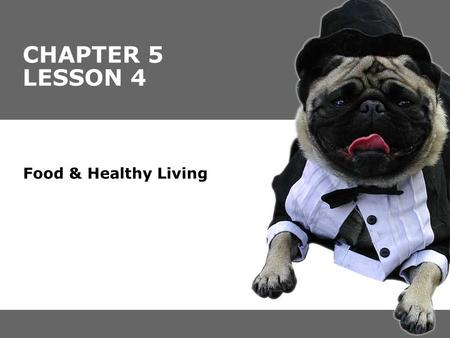 CHAPTER 5 LESSON 4 Food & Healthy Living. You'll learn to…  Utilize the information on food labels  Develop specific eating plans to meet changing nutritional.