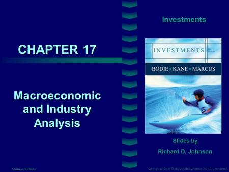 CHAPTER 17 Investments Macroeconomic and Industry Analysis Slides by Richard D. Johnson Copyright © 2008 by The McGraw-Hill Companies, Inc. All rights.