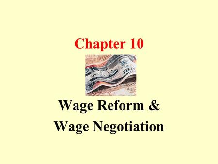 Chapter 10 Wage Reform & Wage Negotiation. Brief History of Wage System Early years After independence Economic growth.
