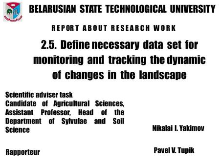 BELARUSIAN STATE TECHNOLOGICAL UNIVERSITY R E P OR T A B O U T R E S E A R C H W O R K 2.5. Define necessary data set for monitoring and tracking the dynamic.