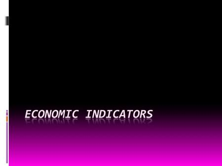 economic indicator  A statistic about the economy.  Allows analysis of economic performance and predictions of future performance.  Include various.