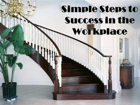 Simple Steps to Success in the Workplace. Ready, set, go find a job? But wait! What kind of job? part-time summer only factory entry level hourly salaried.