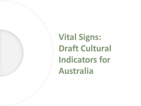 Vital Signs: Draft Cultural Indicators for Australia.