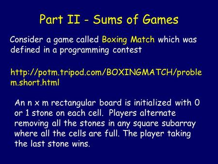 Part II - Sums of Games Consider a game called Boxing Match which was defined in a programming contest  m.short.html.
