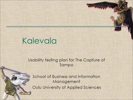 Kalevala Usability testing plan for The Capture of Sampo School of Business and Information Management Oulu University of Applied Sciences.