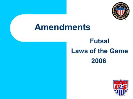 Amendments Futsal Laws of the Game 2006. Futsal FIFA Futsal Committee, Sub-Committee of International Football Association Board (IFAB) and FIFA Referee.