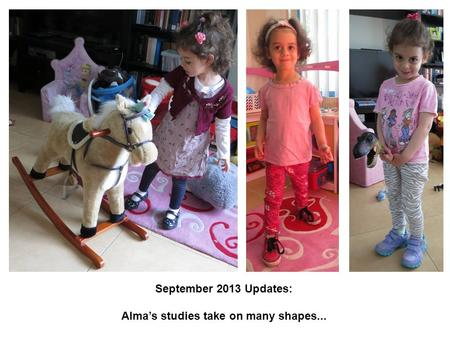 September 2013 Updates: Alma's studies take on many shapes...