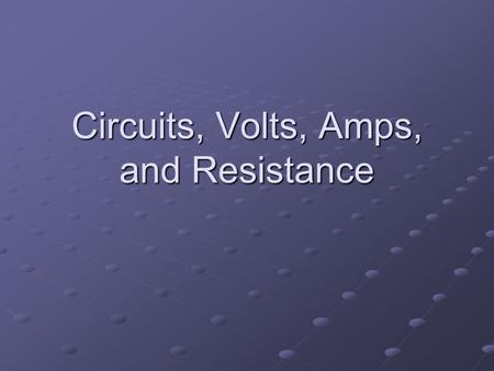 Circuits, Volts, Amps, and Resistance. Series circuits Simple circuits that have only one path for the current to flow are called series circuits.