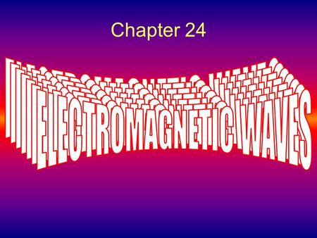 Chapter 24 Electromagnetic waves. So far you have learned 1.Coulomb's Law – Ch. 19 2.There are no Magnetic Monopoles – Ch. 22.1 3.Faraday's Law of Induction.