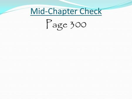 Mid-Chapter Check Page 300.