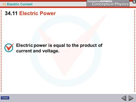 34.11 Electric Power Electric power is equal to the product of current and voltage.