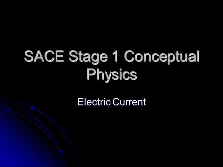 SACE Stage 1 Conceptual Physics Electric Current.