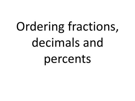 Ordering fractions, decimals and percents. Arrange the following fractions, decimals and percents in order from least to greatest ⅔, 0.6, 0.67 and 65%
