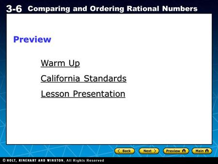 Holt CA Course 1 3-6 Comparing and Ordering Rational Numbers Warm Up Warm Up California Standards California Standards Lesson Presentation Lesson PresentationPreview.