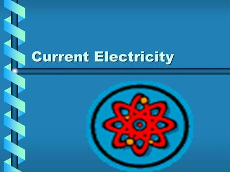 Current Electricity. Electrons P n nucleus e- Flow of Electrons (Path) e-e- e-e- e-e- e-e- e-e- e-e- e-e- e-e- e-e- - + Electrons Flow Conventional Current.