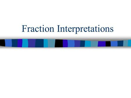 Fraction Interpretations. Students should be given the opportunity to develop concepts as well as number sense with fractions and decimals. NCTM (2000)