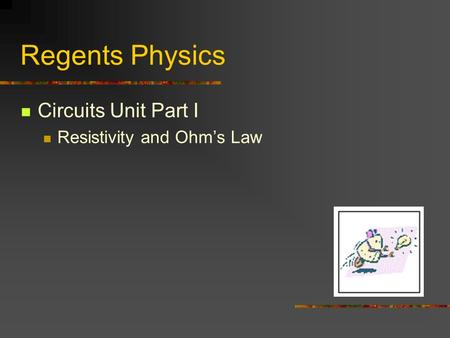 Regents Physics Circuits Unit Part I Resistivity and Ohm's Law.