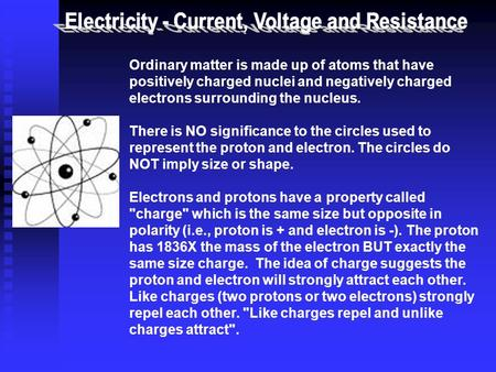 Ordinary matter is made up of atoms that have positively charged nuclei and negatively charged electrons surrounding the nucleus. There is NO significance.