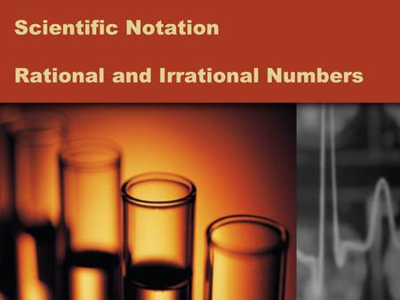 Scientific Notation Rational and Irrational Numbers.