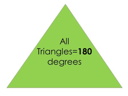 All Triangles= 180 degrees. Right Triangle One angle is 90  (a right angle) Right Triangle One angle is 90  (a right angle) Scalene No sides or angles.