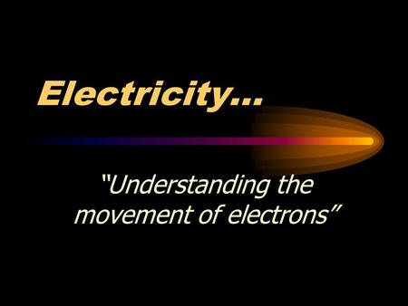 "Electricity... ""Understanding the movement of electrons"""