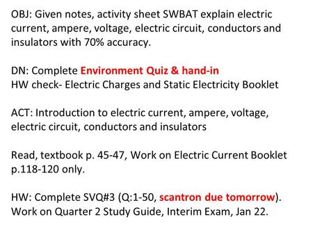 OBJ: Given notes, activity sheet SWBAT explain electric current, ampere, voltage, electric circuit, conductors and insulators with 70% accuracy. DN: Complete.