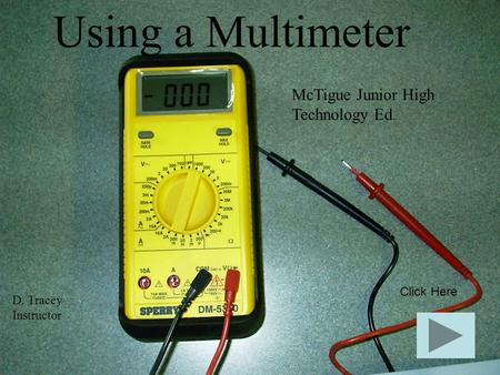 Using a Multimeter McTigue Junior High Technology Ed. Click Here
