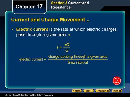 © Houghton Mifflin Harcourt Publishing Company Section 3 Current and Resistance Chapter 17 Current and Charge Movement Electric current is the rate at.