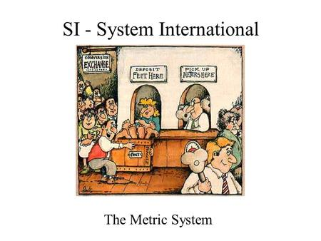 SI - System International The Metric System. How high is the ceiling?
