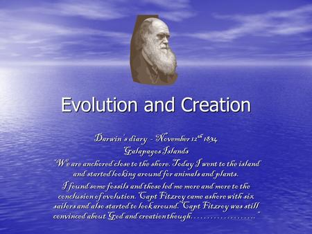 "Evolution and Creation Darwin's diary - November 12 th 1834 Galapagos Islands ""We are anchored close to the shore. Today I went to the island and started."