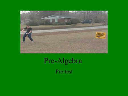 Pre-Algebra Pre-test. Instructions Show all of your work on your paper. Number the problems appropriately. Be organized. Relax. Take your time.